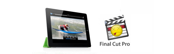 How to Import & Edit iPad Video in Final Cut Pro X/7/6