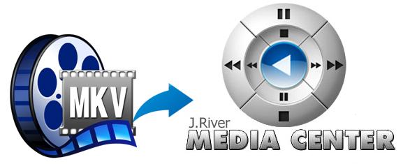 MKV to JRiver - How to Play MKV files via JRiver Media Center Smoothly