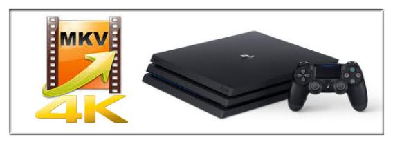 Will PS4 Pro Play 4K MKV Movies?