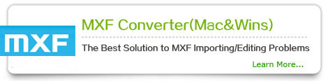 MXF Converter(Mac&Wins) --- The Best Solution to MXF Importing/Editing Problems