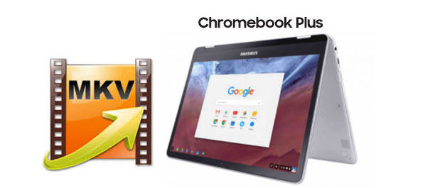 Trouble Playing MKV Files on Chromebook Plus- Solution