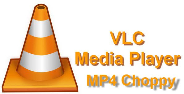 Choppy MP4 Playback in VLC - Solution
